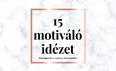 15 idézet: Mindenkinek szüksége van motivációra!